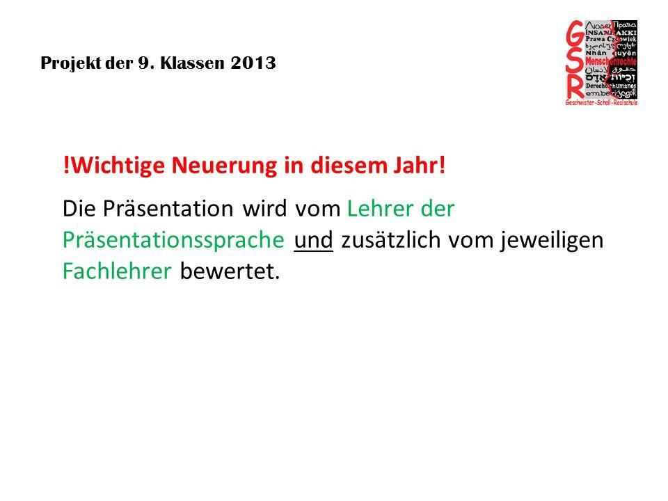 Projekt der 9. Klassen 2013 !Wichtige Neuerung in diesem Jahr! Die Präsentation wird vom Lehrer der Präsentationssprache und zusätzlich vom jeweiligen