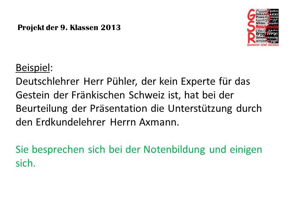 Projekt der 9. Klassen 2013 Beispiel: Deutschlehrer Herr Pühler, der kein Experte für das Gestein der Fränkischen Schweiz ist, hat bei der Beurteilung