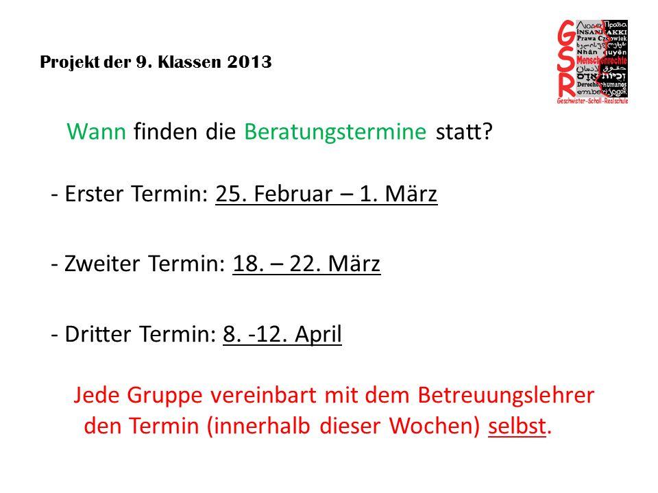 Projekt der 9. Klassen 2013 Wann finden die Beratungstermine statt? - Erster Termin: 25. Februar – 1. März - Zweiter Termin: 18. – 22. März - Dritter