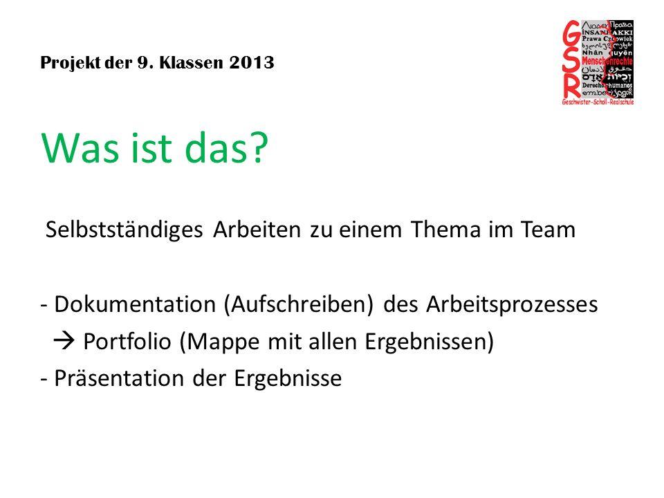 Projekt der 9. Klassen 2013 Was ist das? Selbstständiges Arbeiten zu einem Thema im Team - Dokumentation (Aufschreiben) des Arbeitsprozesses Portfolio