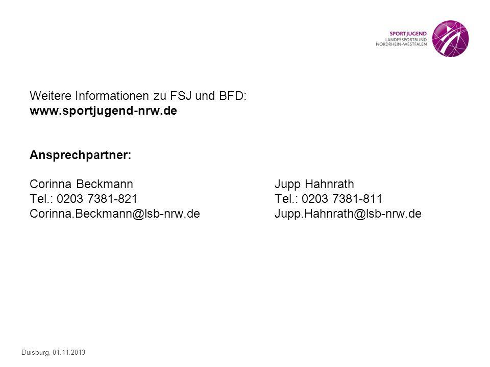 Duisburg, 01.11.2013 Weitere Informationen zu FSJ und BFD: www.sportjugend-nrw.de Ansprechpartner: Corinna BeckmannJupp Hahnrath Tel.: 0203 7381-821Te