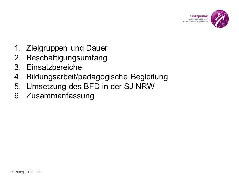 Duisburg, 01.11.2013 1.Zielgruppen und Dauer 2.Beschäftigungsumfang 3.Einsatzbereiche 4.Bildungsarbeit/pädagogische Begleitung 5.Umsetzung des BFD in