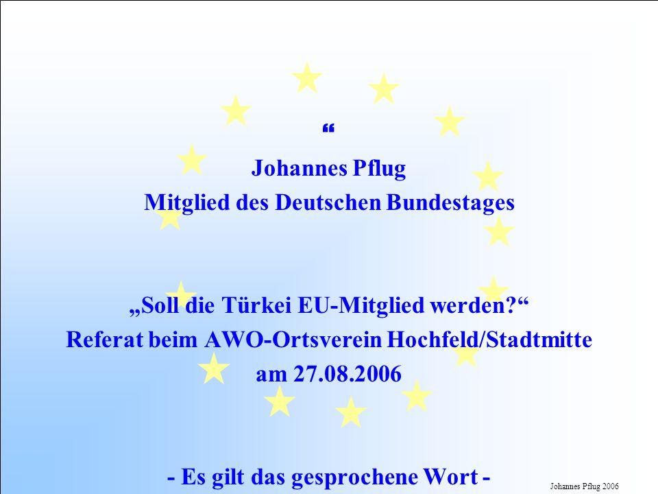 Johannes Pflug 2006 Johannes Pflug Mitglied des Deutschen Bundestages Soll die Türkei EU-Mitglied werden? Referat beim AWO-Ortsverein Hochfeld/Stadtmi