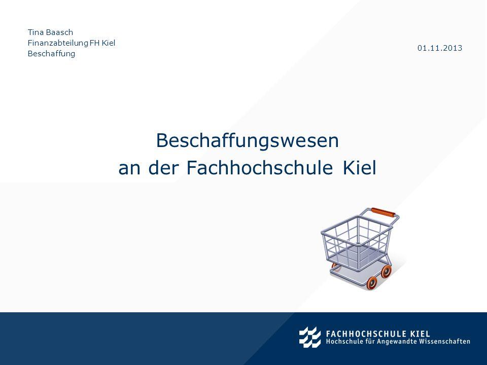 Tina Baasch Finanzabteilung FH Kiel Beschaffung 01.11.2013 Rechtliche Grundlagen Die wichtigsten nationalen und internationalen Vergabevorschriften.