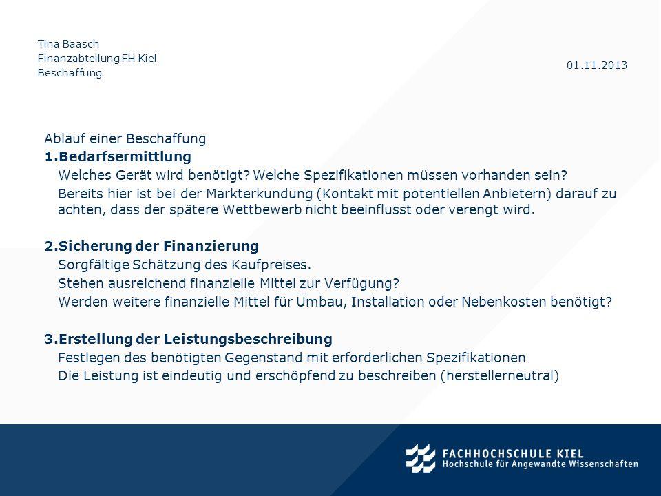 Tina Baasch Finanzabteilung FH Kiel Beschaffung 01.11.2013 Ablauf einer Beschaffung 1.Bedarfsermittlung Welches Gerät wird benötigt? Welche Spezifikat
