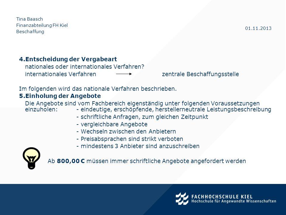 Tina Baasch Finanzabteilung FH Kiel Beschaffung 01.11.2013 4.Entscheidung der Vergabeart nationales oder internationales Verfahren? internationales Ve