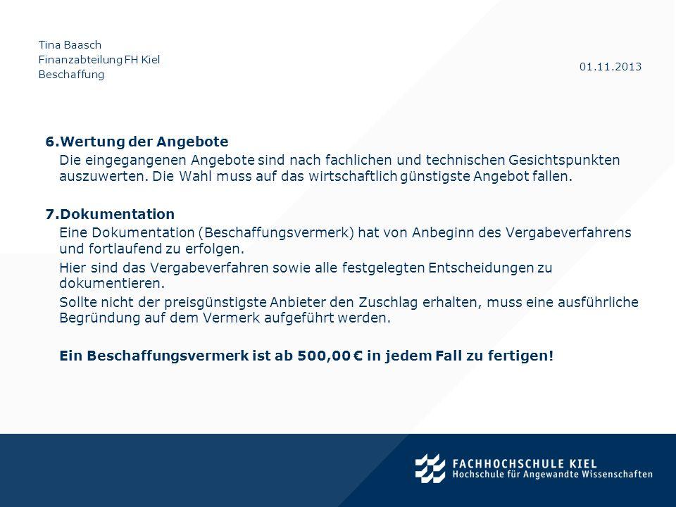 Tina Baasch Finanzabteilung FH Kiel Beschaffung 01.11.2013 6.Wertung der Angebote Die eingegangenen Angebote sind nach fachlichen und technischen Gesi