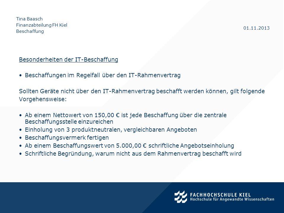 Tina Baasch Finanzabteilung FH Kiel Beschaffung 01.11.2013 Besonderheiten der IT-Beschaffung Beschaffungen im Regelfall über den IT-Rahmenvertrag Soll