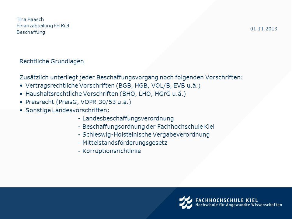 Tina Baasch Finanzabteilung FH Kiel Beschaffung 01.11.2013 Rechtliche Grundlagen Zusätzlich unterliegt jeder Beschaffungsvorgang noch folgenden Vorsch