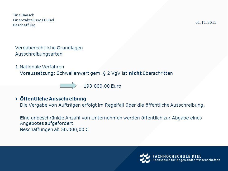 Tina Baasch Finanzabteilung FH Kiel Beschaffung 01.11.2013 Vergaberechtliche Grundlagen Ausschreibungsarten 1.Nationale Verfahren Voraussetzung: Schwe