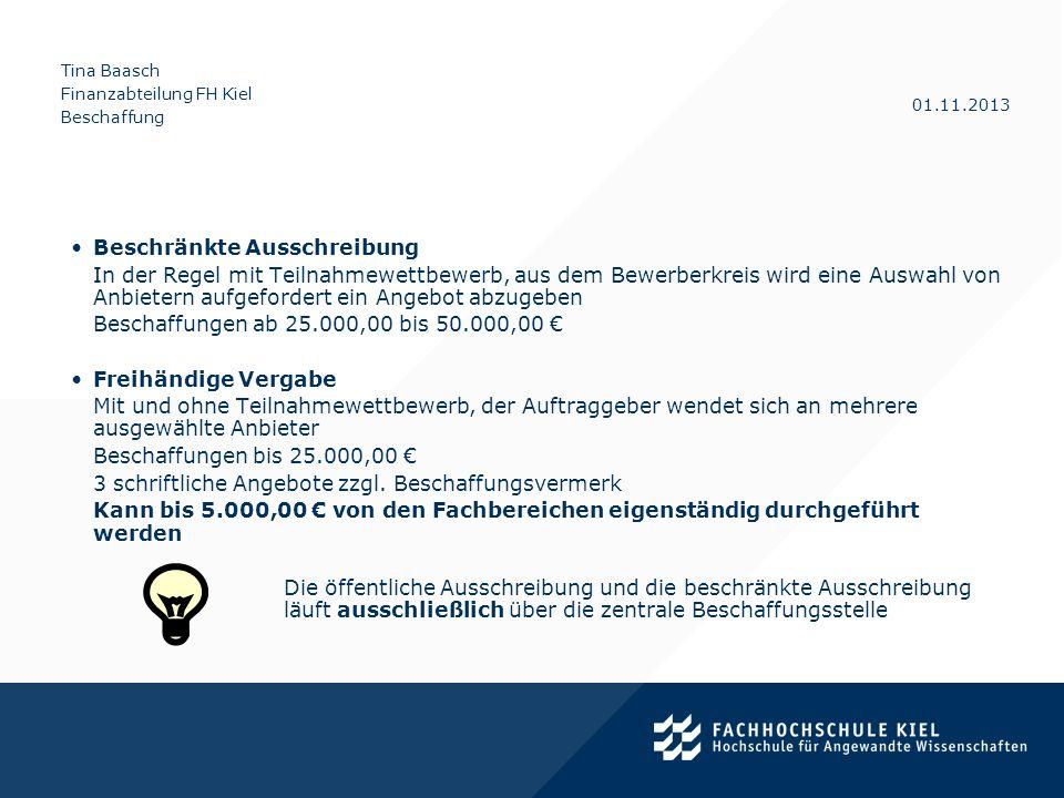 Tina Baasch Finanzabteilung FH Kiel Beschaffung 01.11.2013 Beschränkte Ausschreibung In der Regel mit Teilnahmewettbewerb, aus dem Bewerberkreis wird