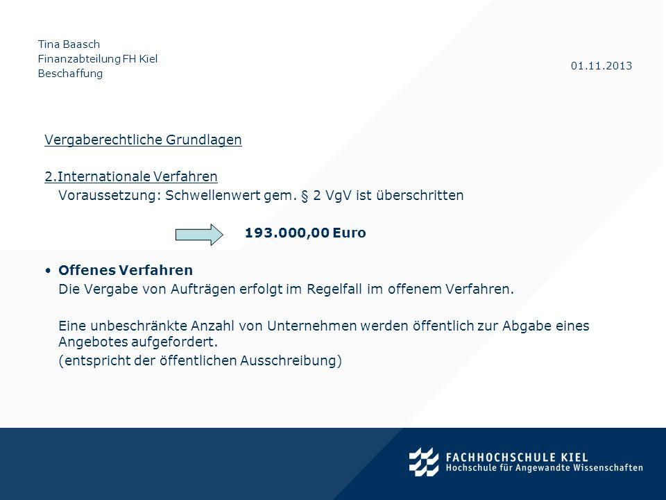 Tina Baasch Finanzabteilung FH Kiel Beschaffung 01.11.2013 Vergaberechtliche Grundlagen 2.Internationale Verfahren Voraussetzung: Schwellenwert gem. §