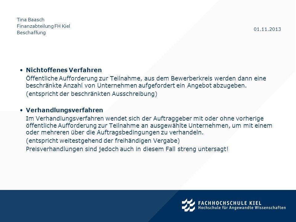 Tina Baasch Finanzabteilung FH Kiel Beschaffung 01.11.2013 Nichtoffenes Verfahren Öffentliche Aufforderung zur Teilnahme, aus dem Bewerberkreis werden