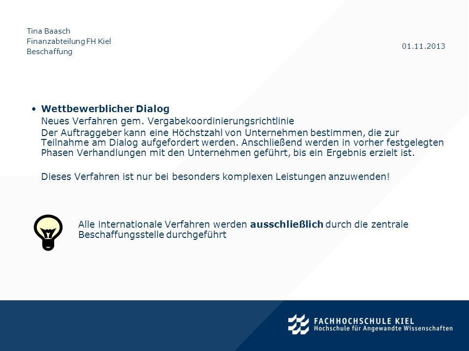 Tina Baasch Finanzabteilung FH Kiel Beschaffung 01.11.2013 Wettbewerblicher Dialog Neues Verfahren gem. Vergabekoordinierungsrichtlinie Der Auftraggeb