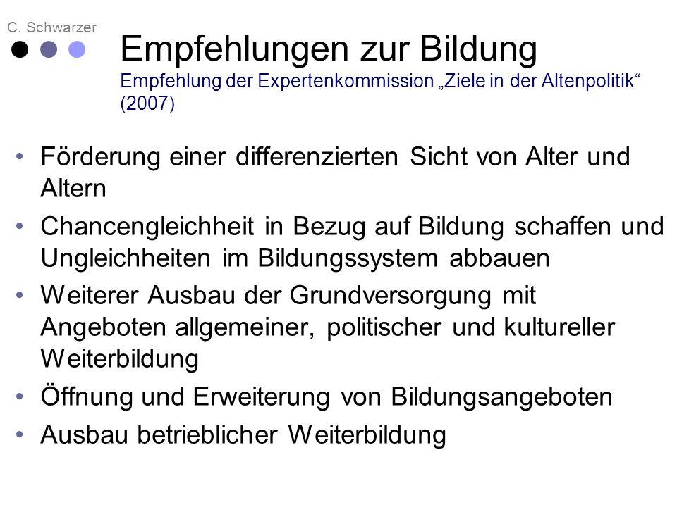 C. Schwarzer Empfehlungen zur Bildung Empfehlung der Expertenkommission Ziele in der Altenpolitik (2007) Förderung einer differenzierten Sicht von Alt