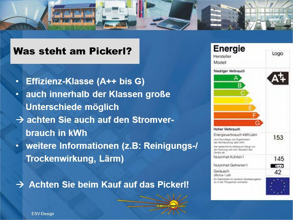 Was steht am Pickerl? ESV-Design Effizienz-Klasse (A++ bis G) auch innerhalb der Klassen große Unterschiede möglich achten Sie auch auf den Stromver-