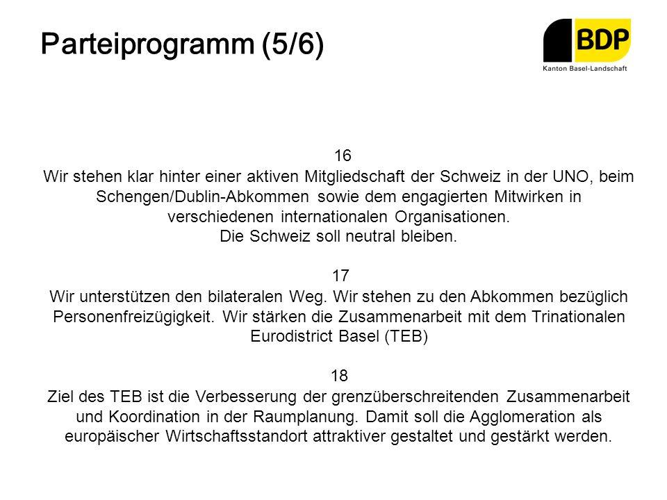 Parteiprogramm (5/6) 16 Wir stehen klar hinter einer aktiven Mitgliedschaft der Schweiz in der UNO, beim Schengen/Dublin-Abkommen sowie dem engagierte