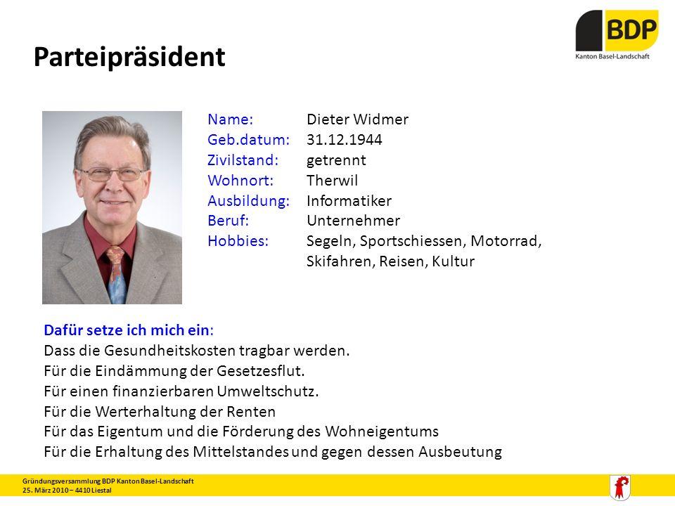 Parteipräsident Gründungsversammlung BDP Kanton Basel-Landschaft 25. März 2010 – 4410 Liestal Name:Dieter Widmer Geb.datum:31.12.1944 Zivilstand:getre
