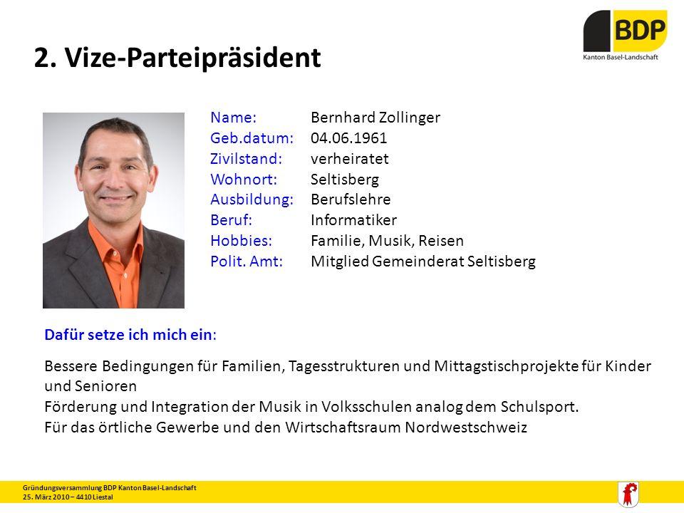 2. Vize-Parteipräsident Gründungsversammlung BDP Kanton Basel-Landschaft 25. März 2010 – 4410 Liestal Name:Bernhard Zollinger Geb.datum:04.06.1961 Ziv