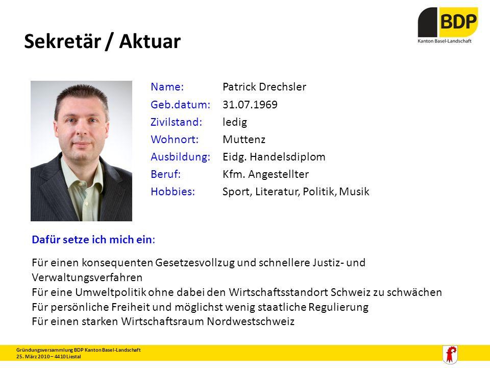 Sekretär / Aktuar Gründungsversammlung BDP Kanton Basel-Landschaft 25. März 2010 – 4410 Liestal Name:Patrick Drechsler Geb.datum:31.07.1969 Zivilstand