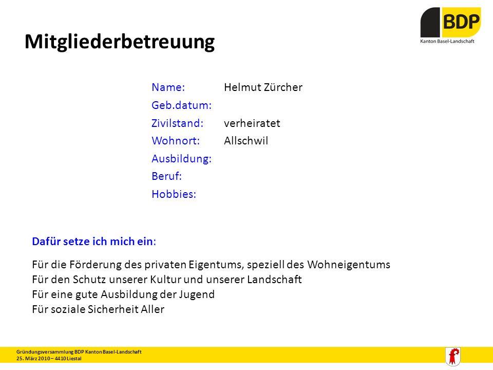 Mitgliederbetreuung Gründungsversammlung BDP Kanton Basel-Landschaft 25. März 2010 – 4410 Liestal Name:Helmut Zürcher Geb.datum: Zivilstand:verheirate