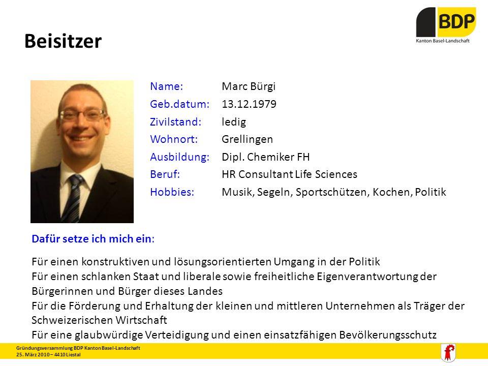 Beisitzer Gründungsversammlung BDP Kanton Basel-Landschaft 25. März 2010 – 4410 Liestal Name:Marc Bürgi Geb.datum:13.12.1979 Zivilstand:ledig Wohnort: