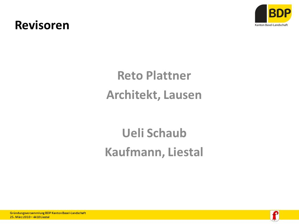 Revisoren Reto Plattner Architekt, Lausen Ueli Schaub Kaufmann, Liestal Gründungsversammlung BDP Kanton Basel-Landschaft 25. März 2010 – 4410 Liestal