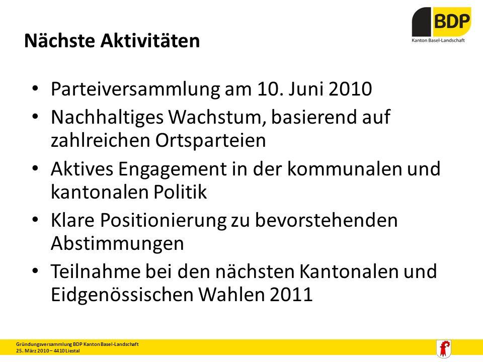 Nächste Aktivitäten Parteiversammlung am 10. Juni 2010 Nachhaltiges Wachstum, basierend auf zahlreichen Ortsparteien Aktives Engagement in der kommuna