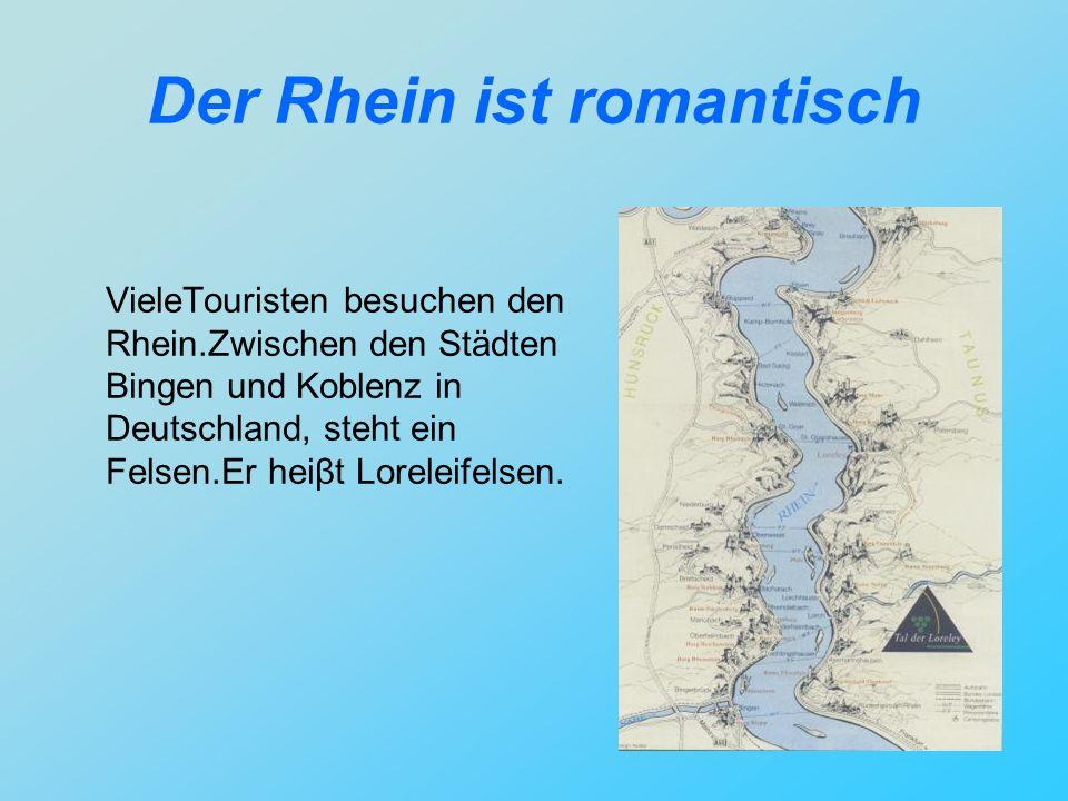 Der Rhein ist romantisch VieleTouristen besuchen den Rhein.Zwischen den Städten Bingen und Koblenz in Deutschland, steht ein Felsen.Er heiβt Loreleife