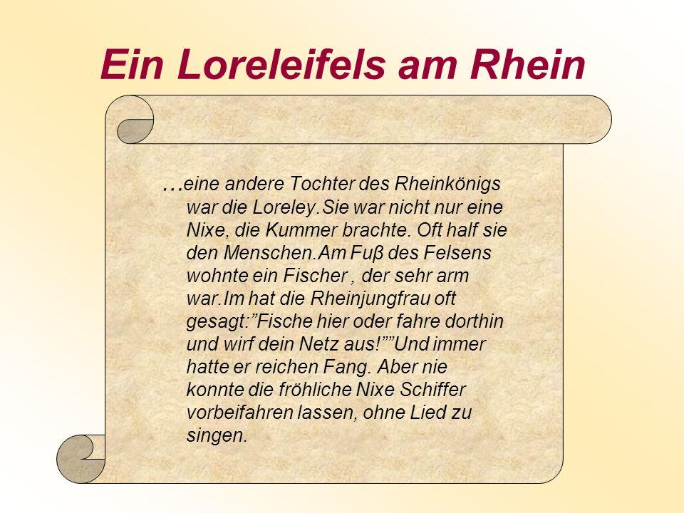 Ein Loreleifels am Rhein … eine andere Tochter des Rheinkönigs war die Loreley.Sie war nicht nur eine Nixe, die Kummer brachte. Oft half sie den Mensc