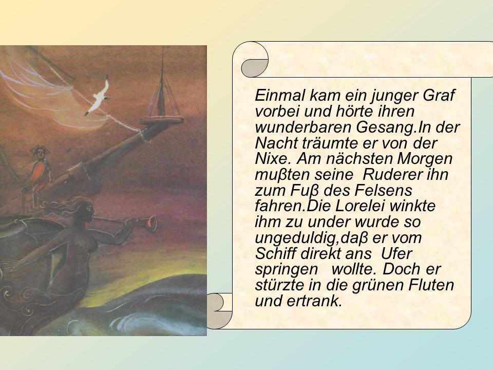 Der Ruderer versuchten vergeblich, die Lorelei zu fangen.Sie verschwand in derTiefe des Rheins.