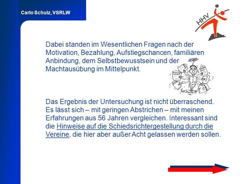 Carlo Schulz, VSRLW Dabei standen im Wesentlichen Fragen nach der Motivation, Bezahlung, Aufstiegschancen, familiären Anbindung, dem Selbstbewusstsein