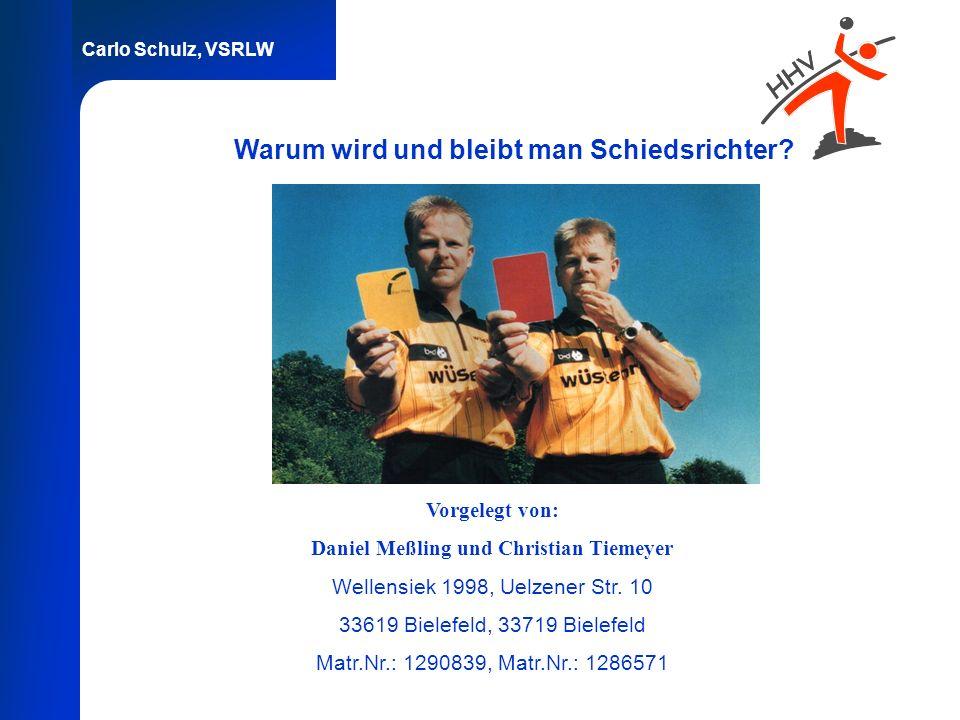 Carlo Schulz, VSRLW Warum wird und bleibt man Schiedsrichter? Vorgelegt von: Daniel Meßling und Christian Tiemeyer Wellensiek 1998, Uelzener Str. 10 3