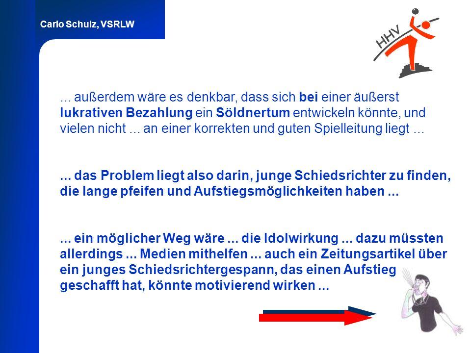 Carlo Schulz, VSRLW... außerdem wäre es denkbar, dass sich bei einer äußerst lukrativen Bezahlung ein Söldnertum entwickeln könnte, und vielen nicht..