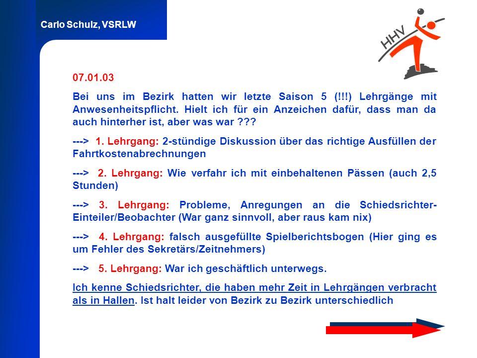 Carlo Schulz, VSRLW 07.01.03 Bei uns im Bezirk hatten wir letzte Saison 5 (!!!) Lehrgänge mit Anwesenheitspflicht. Hielt ich für ein Anzeichen dafür,