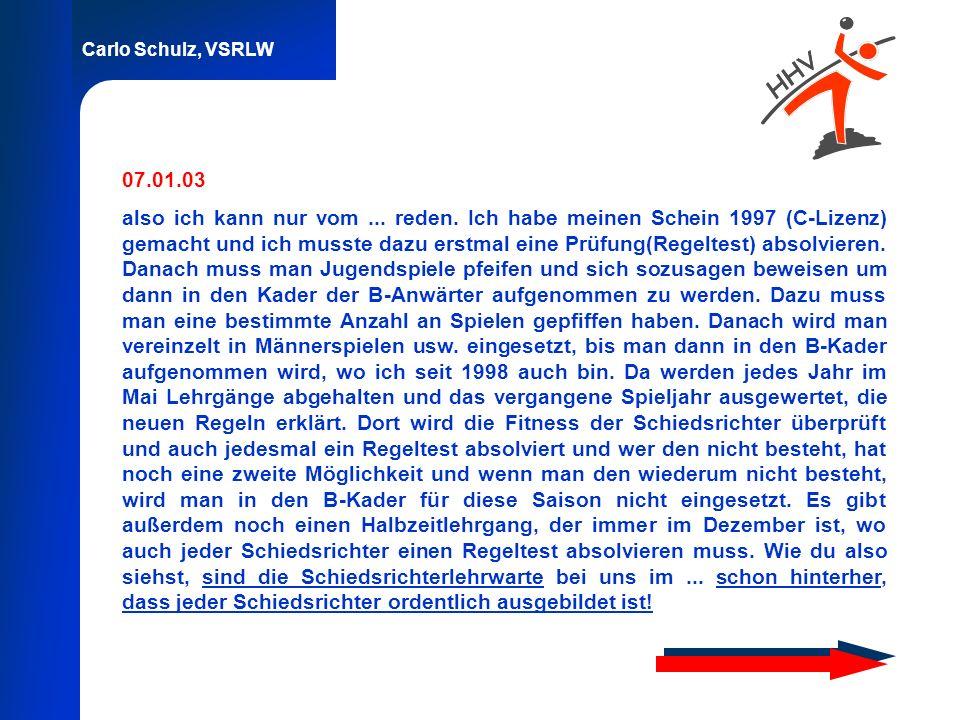 Carlo Schulz, VSRLW 07.01.03 also ich kann nur vom... reden. Ich habe meinen Schein 1997 (C-Lizenz) gemacht und ich musste dazu erstmal eine Prüfung(R