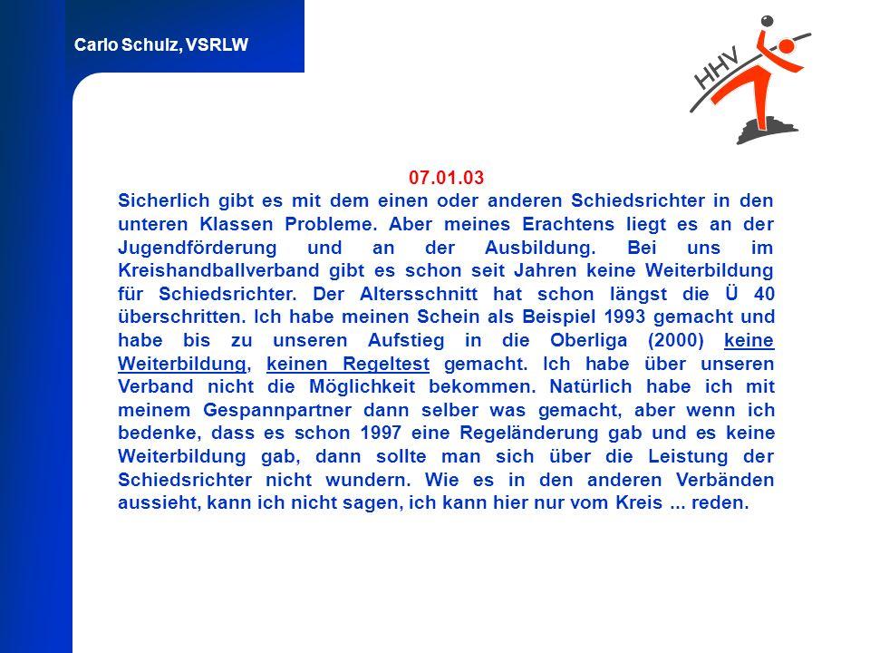 Carlo Schulz, VSRLW 07.01.03 Sicherlich gibt es mit dem einen oder anderen Schiedsrichter in den unteren Klassen Probleme. Aber meines Erachtens liegt