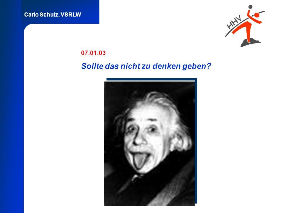 Carlo Schulz, VSRLW 07.01.03 Sollte das nicht zu denken geben?