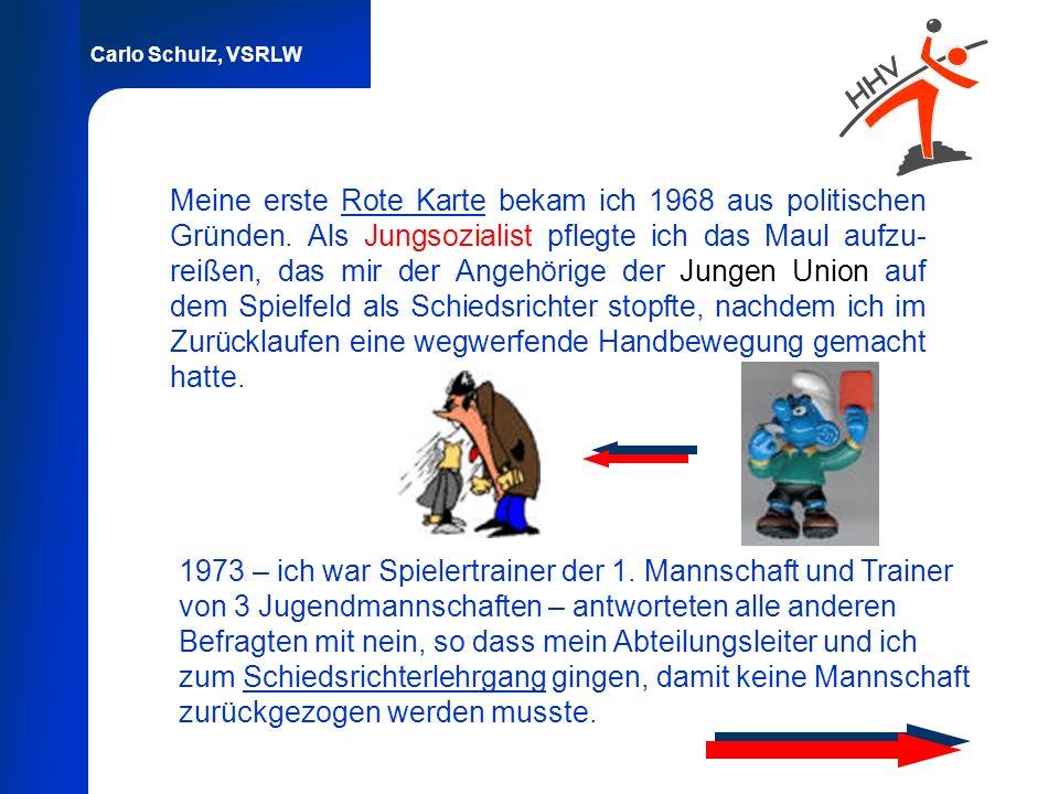 Carlo Schulz, VSRLW Meine erste Rote Karte bekam ich 1968 aus politischen Gründen. Als Jungsozialist pflegte ich das Maul aufzu- reißen, das mir der A