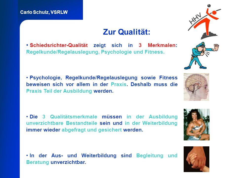 Carlo Schulz, VSRLW Zur Qualität: Schiedsrichter-Qualität zeigt sich in 3 Merkmalen: Regelkunde/Regelauslegung, Psychologie und Fitness. Psychologie,
