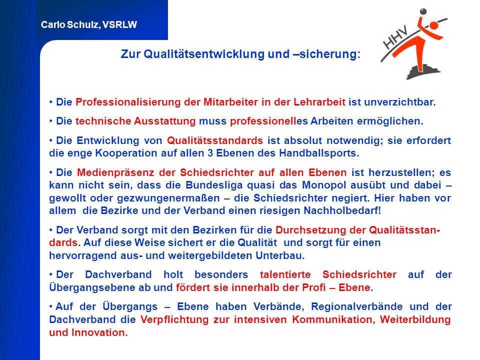 Carlo Schulz, VSRLW Zur Qualitätsentwicklung und –sicherung: Die Professionalisierung der Mitarbeiter in der Lehrarbeit ist unverzichtbar. Die technis