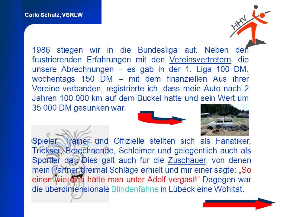 Carlo Schulz, VSRLW 1986 stiegen wir in die Bundesliga auf. Neben den frustrierenden Erfahrungen mit den Vereinsvertretern, die unsere Abrechnungen –