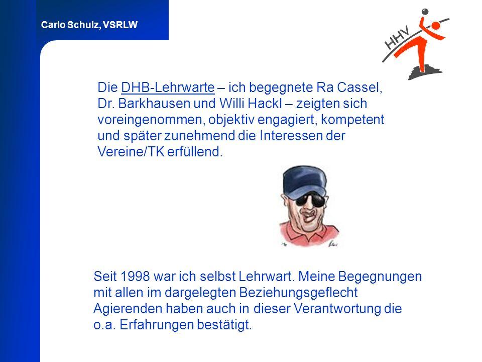 Carlo Schulz, VSRLW Die DHB-Lehrwarte – ich begegnete Ra Cassel, Dr. Barkhausen und Willi Hackl – zeigten sich voreingenommen, objektiv engagiert, kom