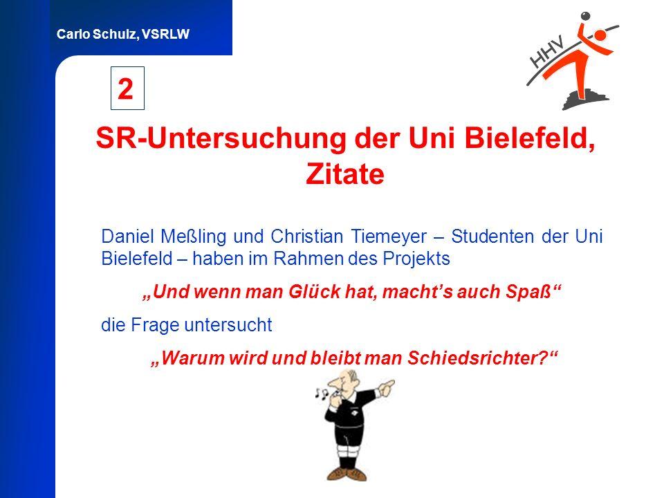 Carlo Schulz, VSRLW SR-Untersuchung der Uni Bielefeld, Zitate 2 Daniel Meßling und Christian Tiemeyer – Studenten der Uni Bielefeld – haben im Rahmen