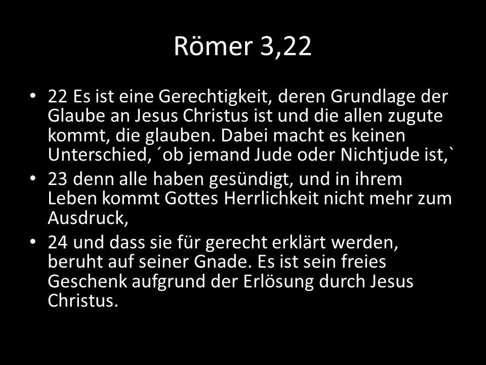 Römer 3,22 22 Es ist eine Gerechtigkeit, deren Grundlage der Glaube an Jesus Christus ist und die allen zugute kommt, die glauben. Dabei macht es kein