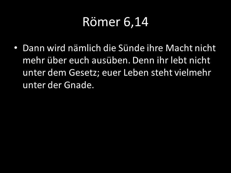Römer 6,14 Dann wird nämlich die Sünde ihre Macht nicht mehr über euch ausüben. Denn ihr lebt nicht unter dem Gesetz; euer Leben steht vielmehr unter