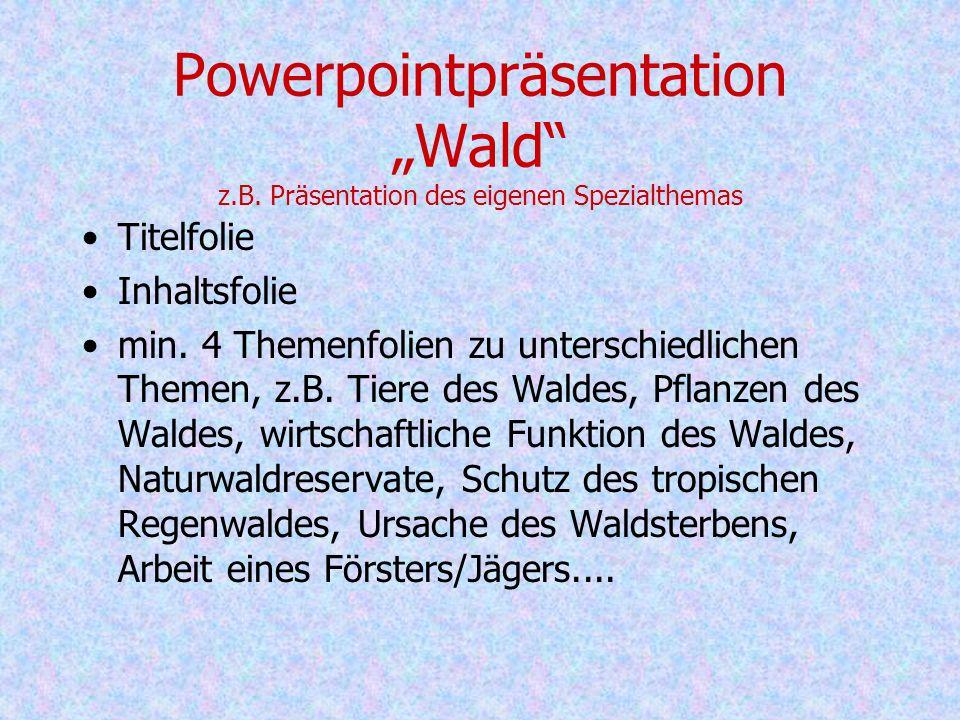 Lehrgang Powerpoint Aufgabe: Ihr erstellt selbstständig eine Präsentation zum Thema Wald. Eure TrainerInnen helfen Euch dabei.