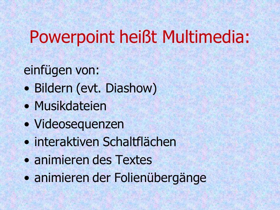 Powerpoint heißt Multimedia: einfügen von: Bildern (evt.
