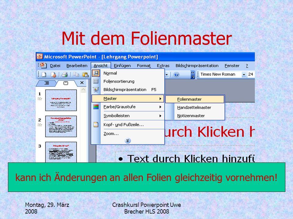 Montag, 29. März 2008 Crashkursl Powerpoint Uwe Brecher HLS 2008 Einfügen von Grafiken und… Genau so kann ich auch Filme, neue Folien, Foliennummern,