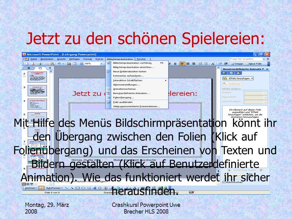 Montag, 29. März 2008 Crashkursl Powerpoint Uwe Brecher HLS 2008 Mit dem Folienmaster kann ich Änderungen an allen Folien gleichzeitig vornehmen!